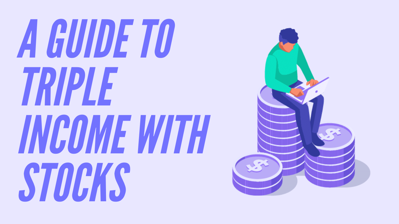 A Guide to Triple Income with Stocks